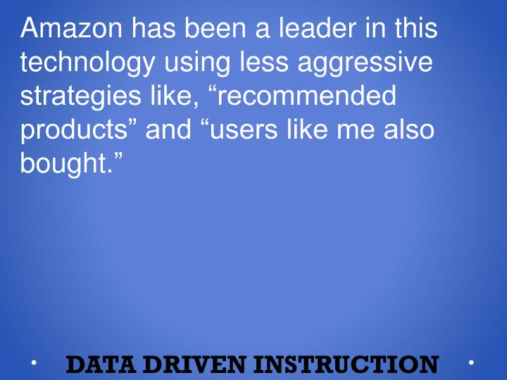 "Amazon has been a leader in this technology using less aggressive strategies like, ""recommended"