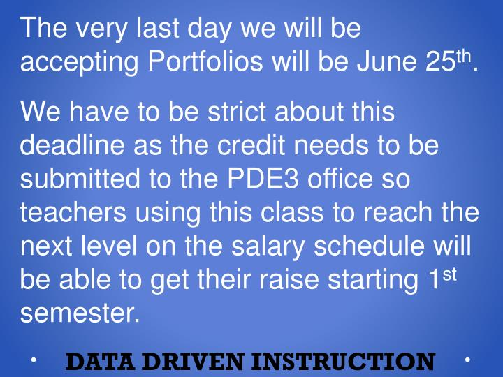 The very last day we will be accepting Portfolios will be June 25