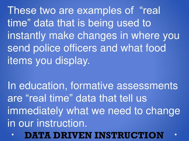 "These two are examples of  ""real time"" data that is being used to instantly make changes in where you send police officers and what food items you display."