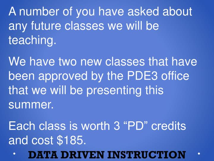 A number of you have asked about any future classes we will be teaching.