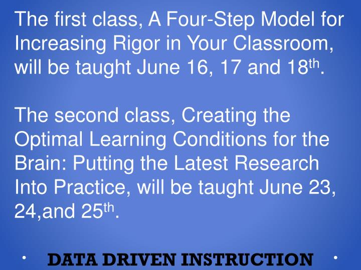 The first class, A Four-Step Model for Increasing Rigor in Your Classroom, will be taught June 16, 17 and 18