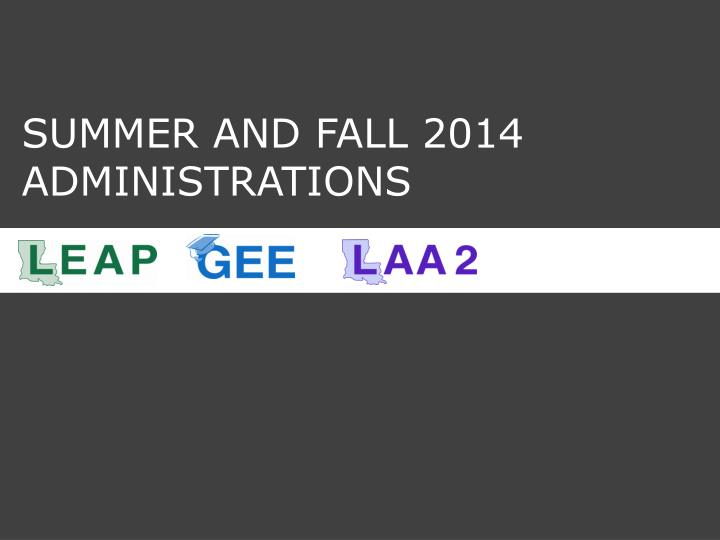 SUMMER AND FALL 2014 ADMINISTRATIONS