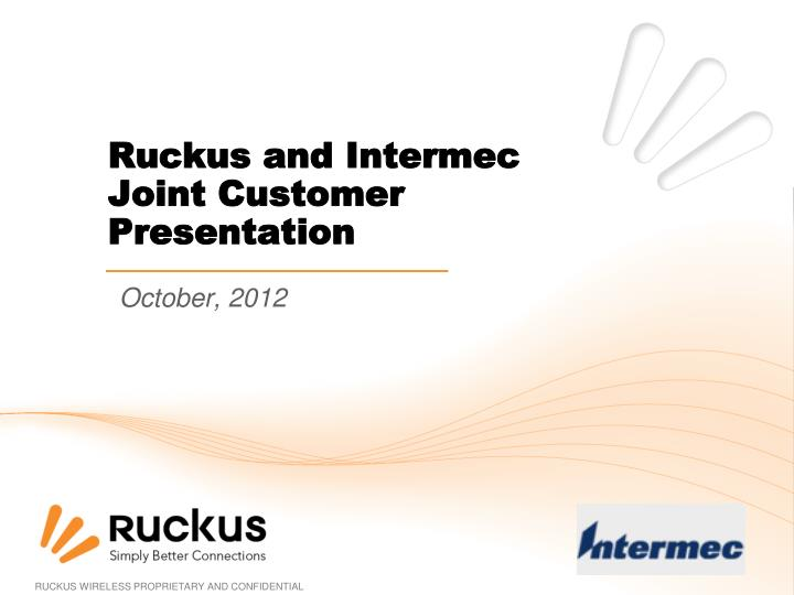 Ruckus and intermec joint customer presentation