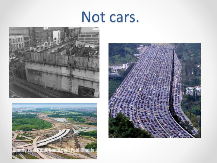 Not cars.