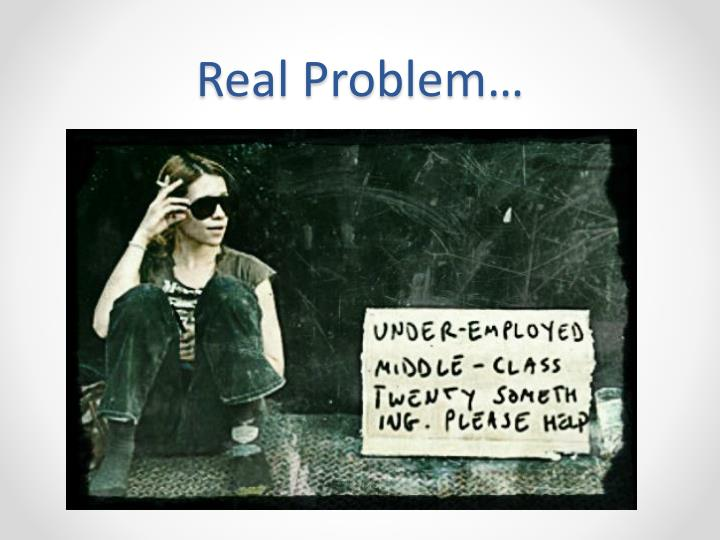 Real Problem…