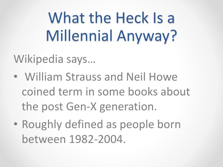 What the Heck Is a Millennial Anyway?