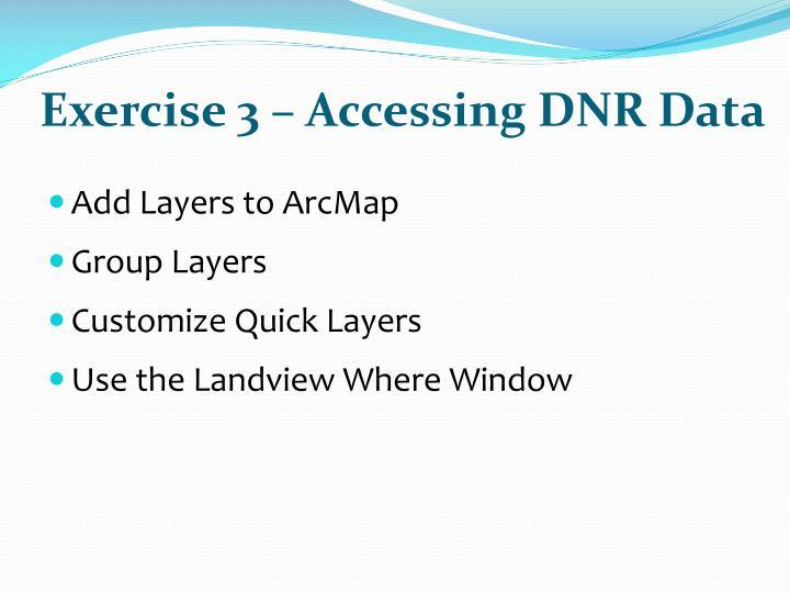 Exercise 3 – Accessing DNR Data