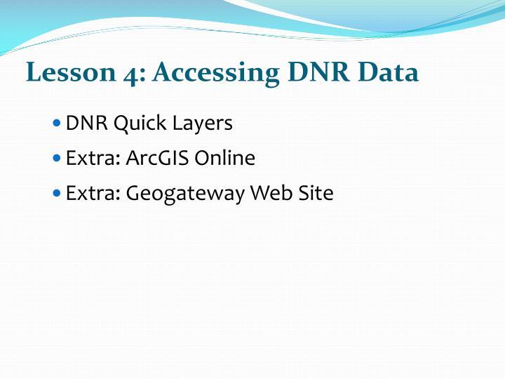 Lesson 4: Accessing DNR Data