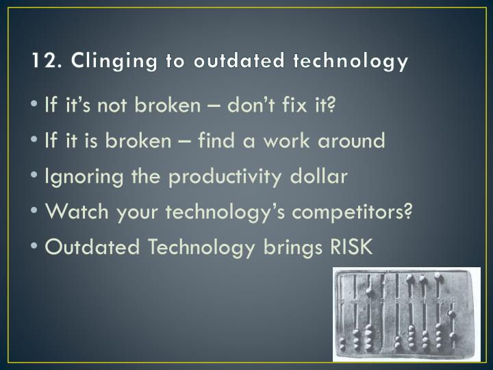 12. Clinging to outdated technology