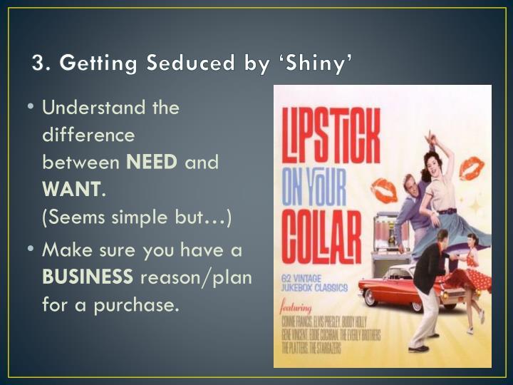 3. Getting Seduced by 'Shiny'