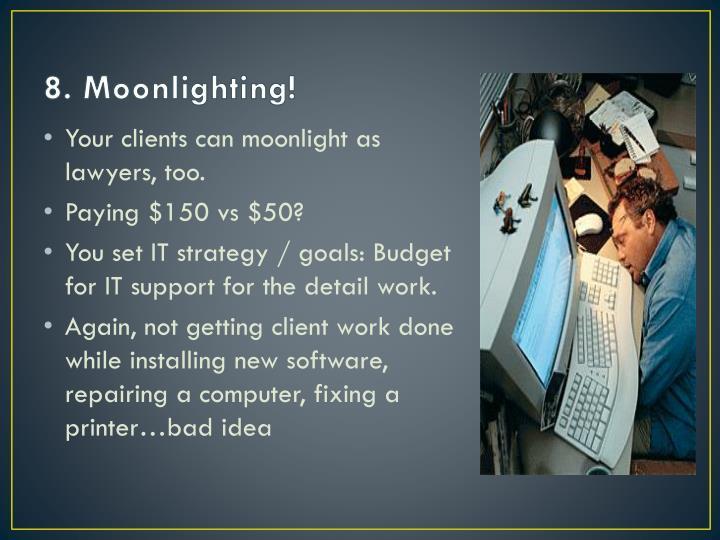 8. Moonlighting!