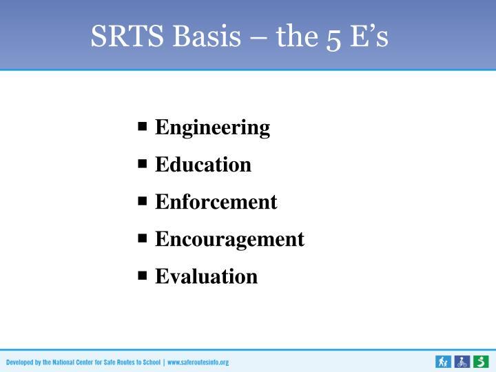 SRTS Basis – the 5 E's