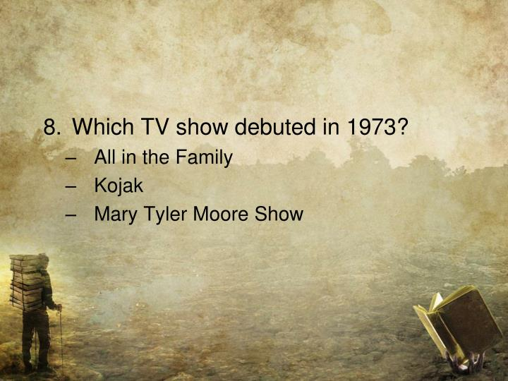 Which TV show debuted in 1973?