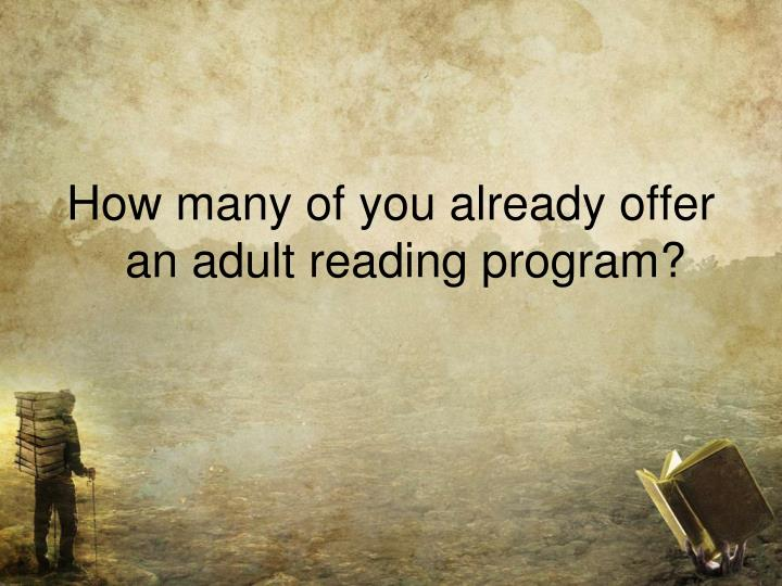 How many of you already offer an adult reading program?