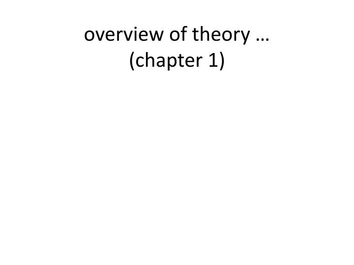 overview of theory …