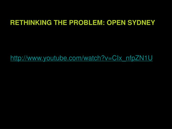 RETHINKING THE PROBLEM: OPEN SYDNEY