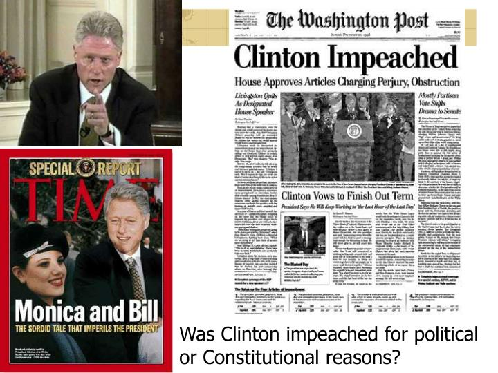 Was Clinton impeached for political or Constitutional reasons?