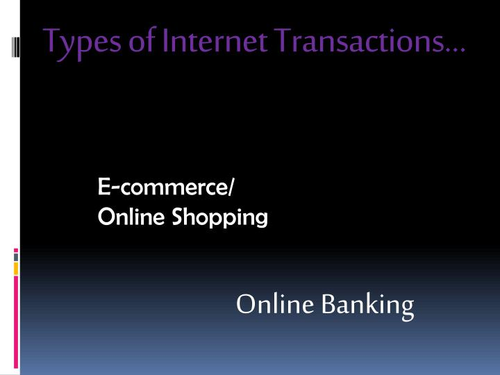 Types of Internet Transactions…