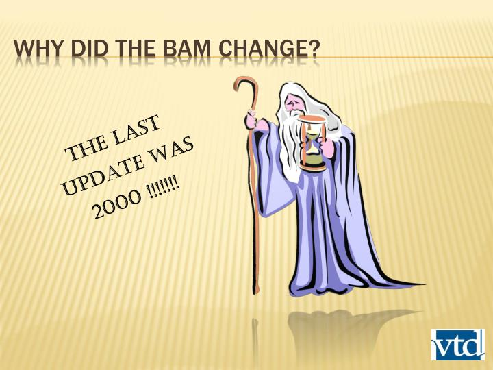 Why did the BAM Change?