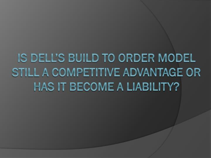 Is Dell's Build to Order model still a competitive advantage or has it become a liability?
