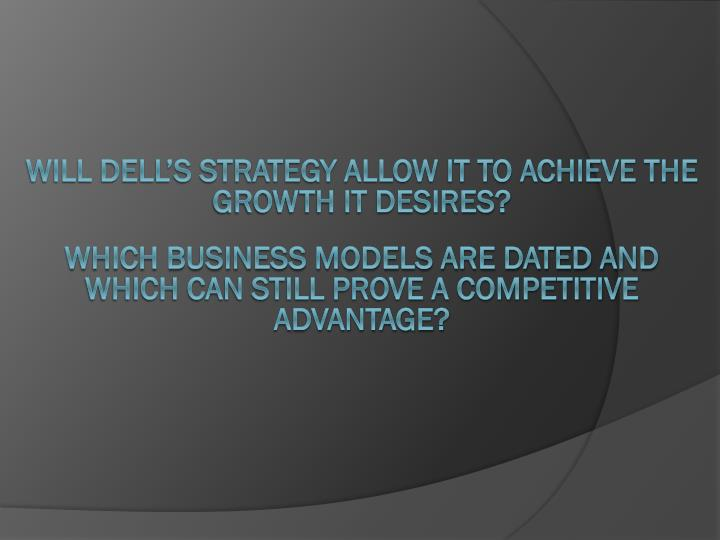 Will dell's strategy allow it to achieve the growth it desires?