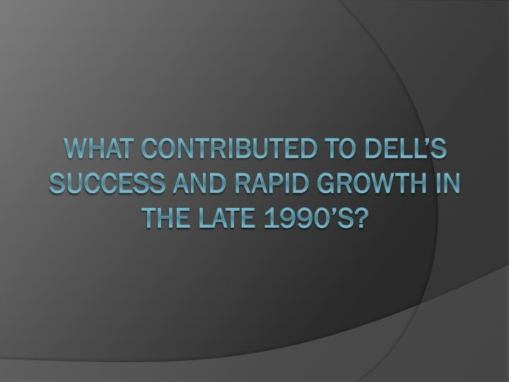 What contributed to Dell's success and rapid growth in the late 1990's?