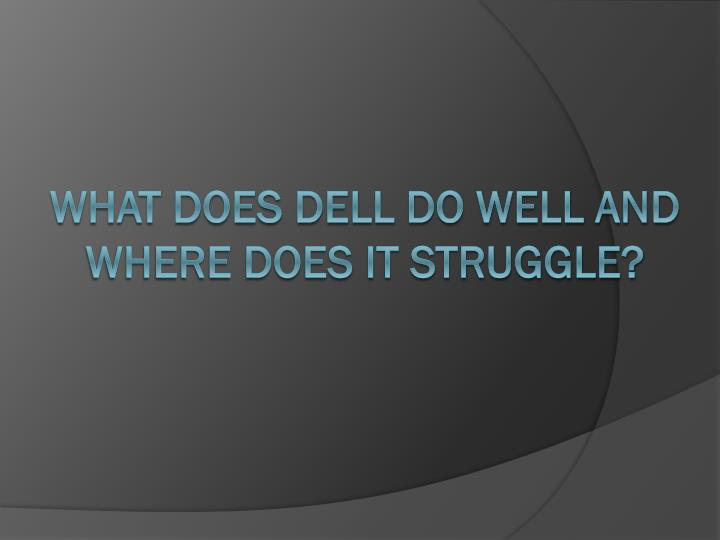 What does Dell do well and where does it struggle?