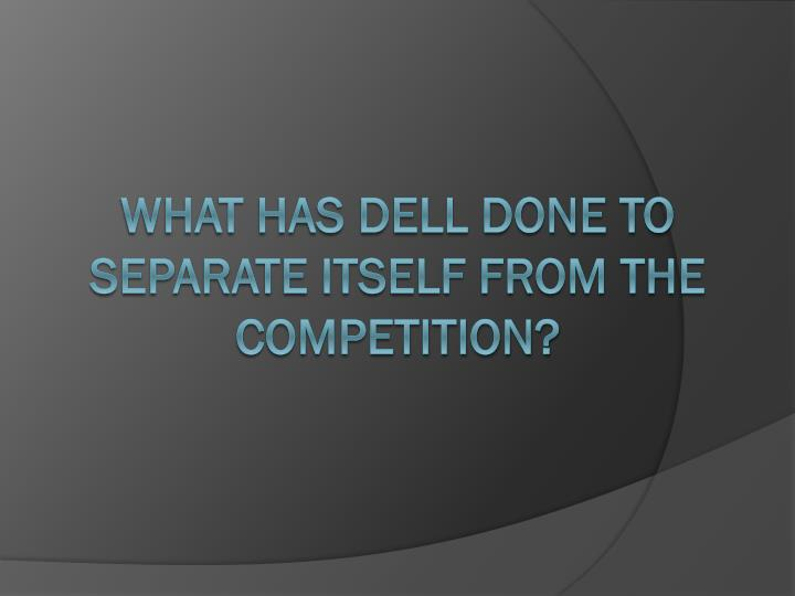 What has Dell done to separate itself from the competition?