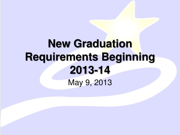 New Graduation Requirements Beginning 2013-14