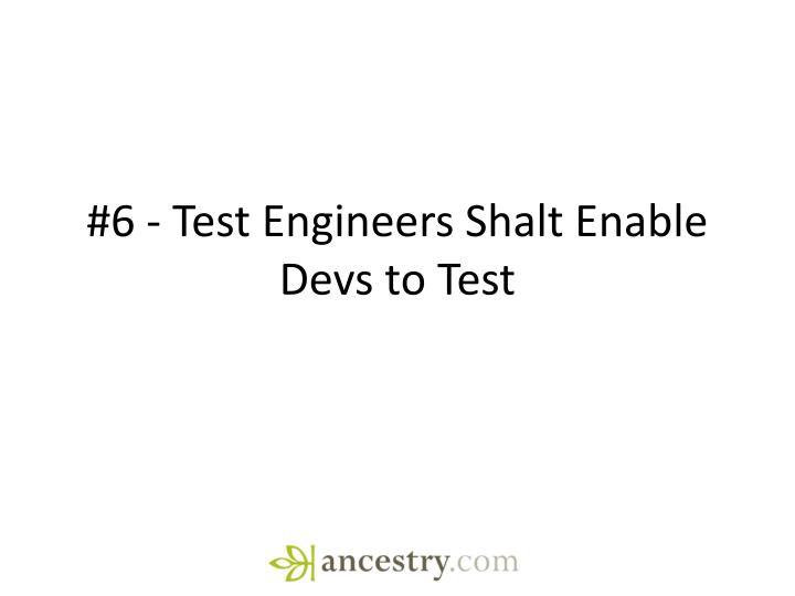 #6 - Test Engineers Shalt Enable