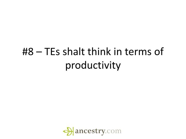 #8 – TEs shalt think in terms of productivity