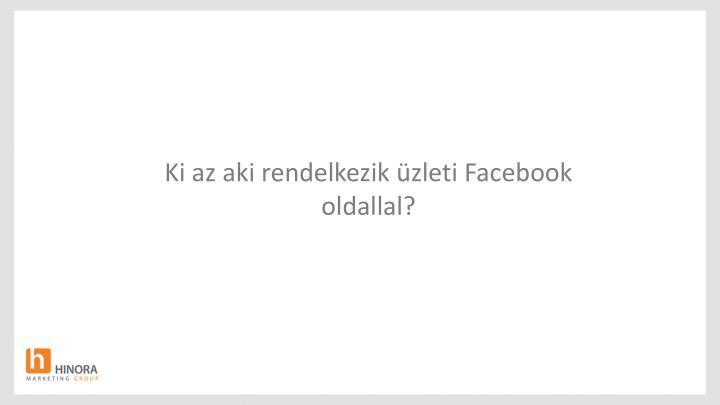 Ki az aki rendelkezik üzleti Facebook oldallal?