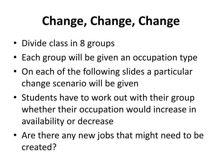 Change, Change, Change