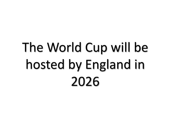 The World Cup will be hosted by England in 2026