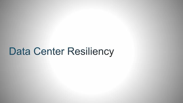 Data Center Resiliency
