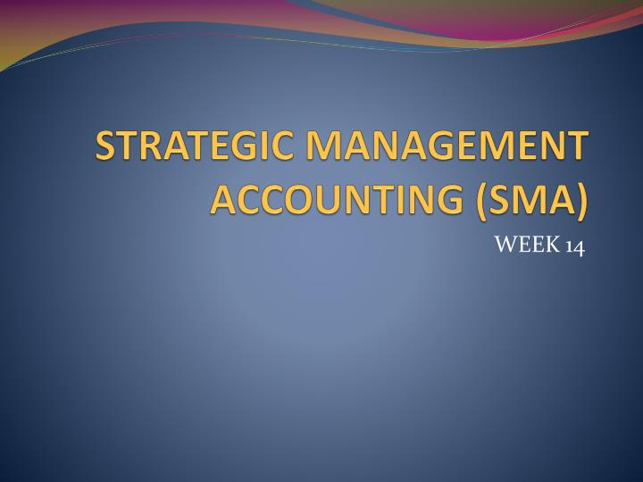 STRATEGIC MANAGEMENT ACCOUNTING (SMA)