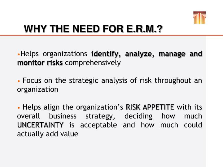 WHY THE NEED FOR E.R.M.?