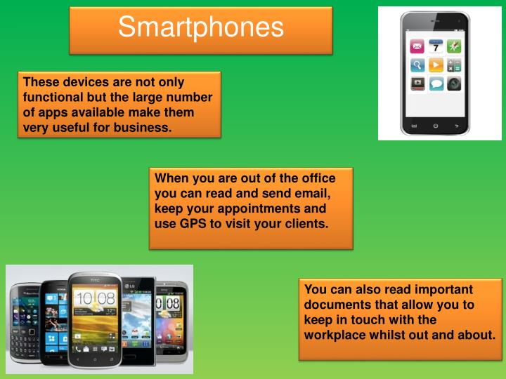 These devices are not only functional but the large number of apps available make them very useful for business.