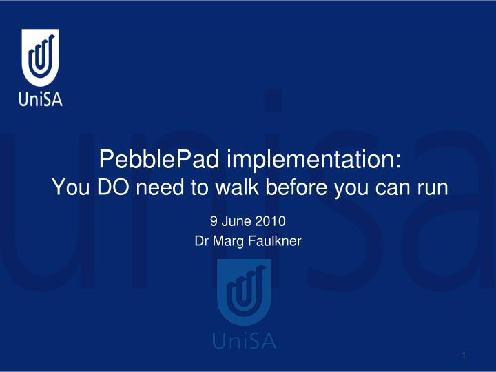 Pebblepad implementation you do need to walk before you can run
