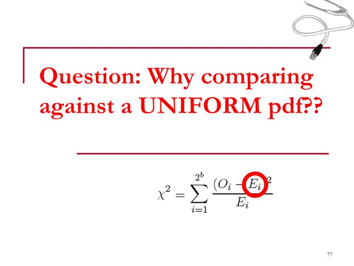 Question: Why comparing against a UNIFORM