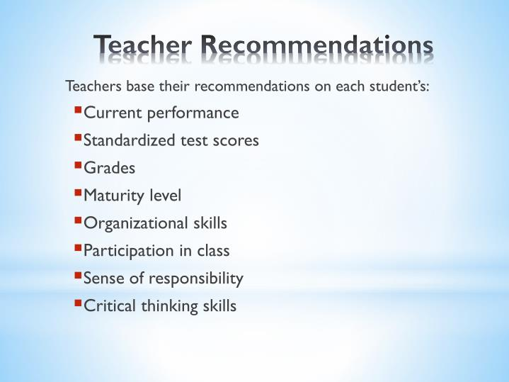 Teachers base their recommendations on each student's: