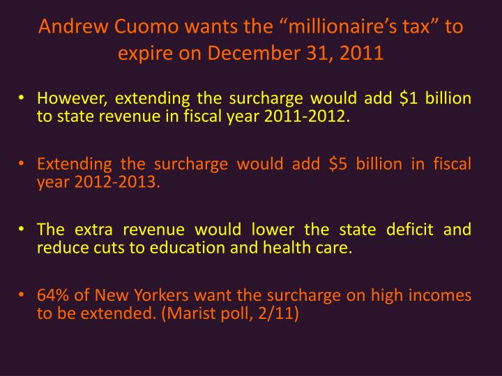 Andrew Cuomo wants the millionaires tax to expire on December 31, 2011