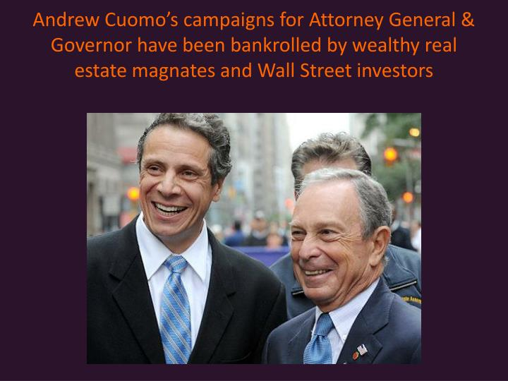 Andrew Cuomos campaigns for Attorney General & Governor have been bankrolled by wealthy real estate magnates and Wall Street investors