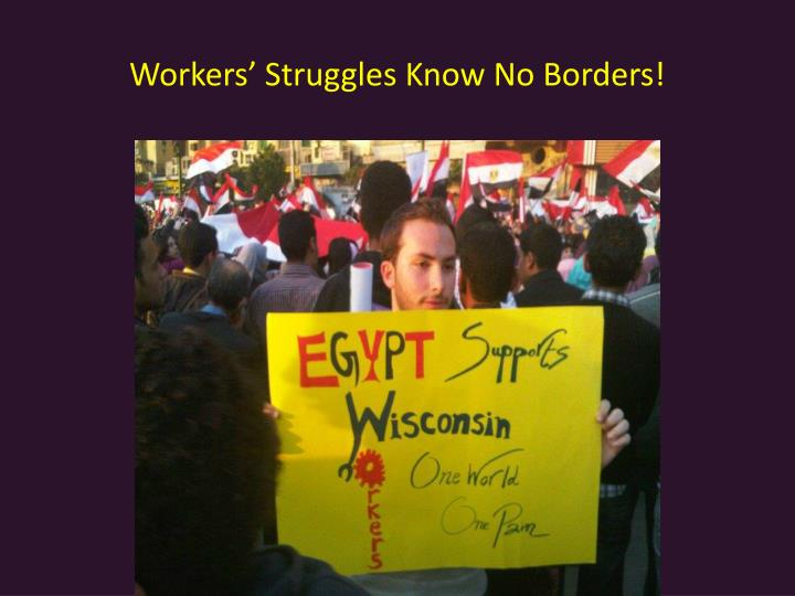 Workers Struggles Know No Borders!