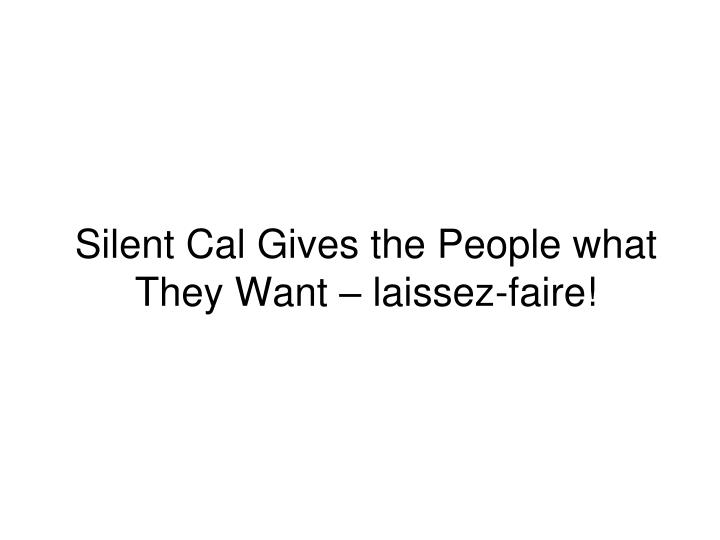 Silent cal gives the people what they want laissez faire