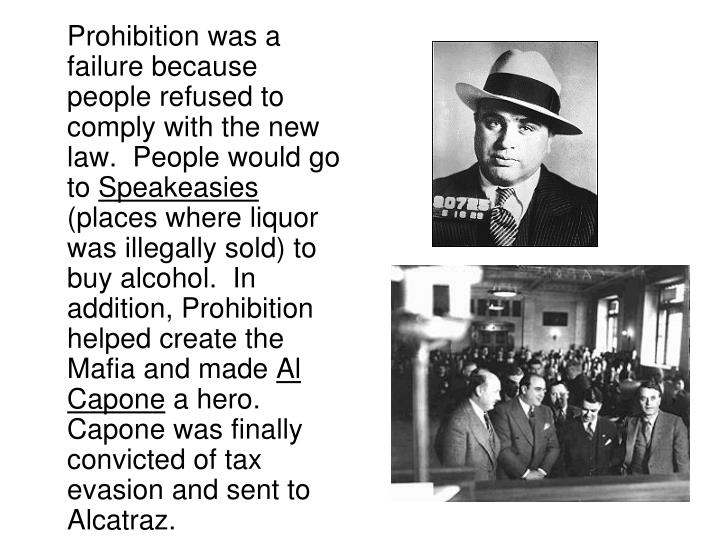 Prohibition was a failure because people refused to comply with the new law.  People would go to