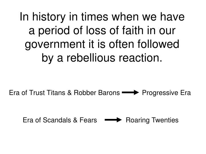 In history in times when we have a period of loss of faith in our government it is often followed by a rebellious reaction.