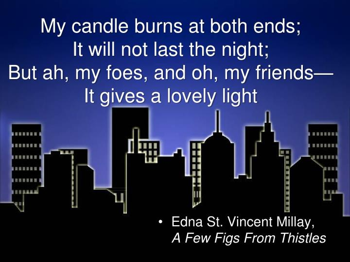My candle burns at both ends;