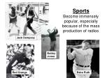 sports become immensely popular especially because of the mass production of radios