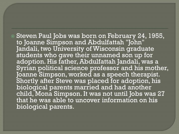 Steven Paul Jobs was born on February 24, 1955, to Joanne Simpson and